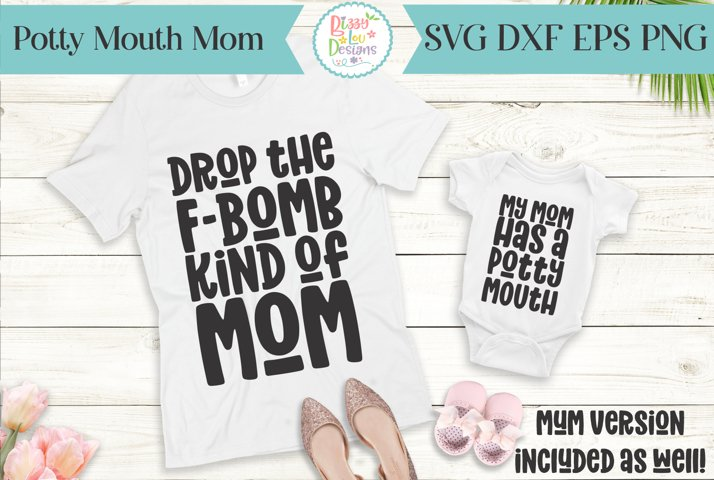 Drop the F Bomb Mom - My mom has a potty mouth - Mommy svg