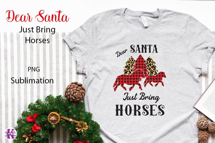 Dear Santa Just Bring Horses Sublimation PNG