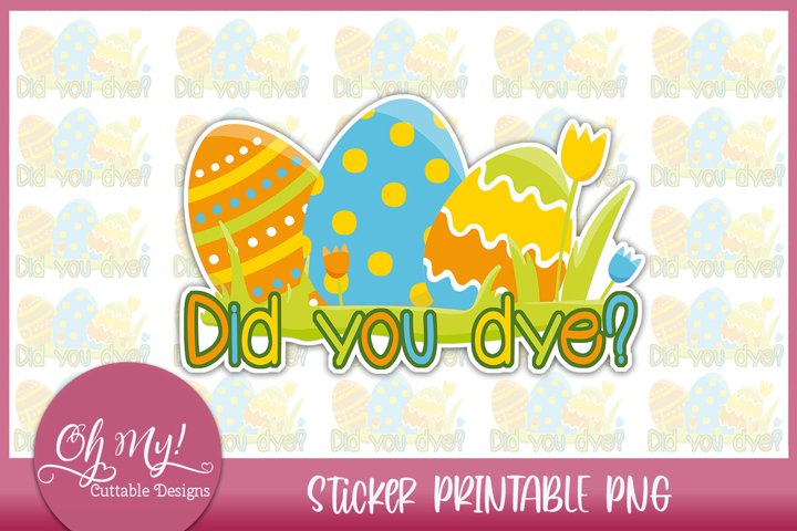 Did you Dye? Easter Sticker Printable PNG