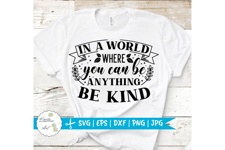 In A World Where You Can Be Anything Be Kind SVG
