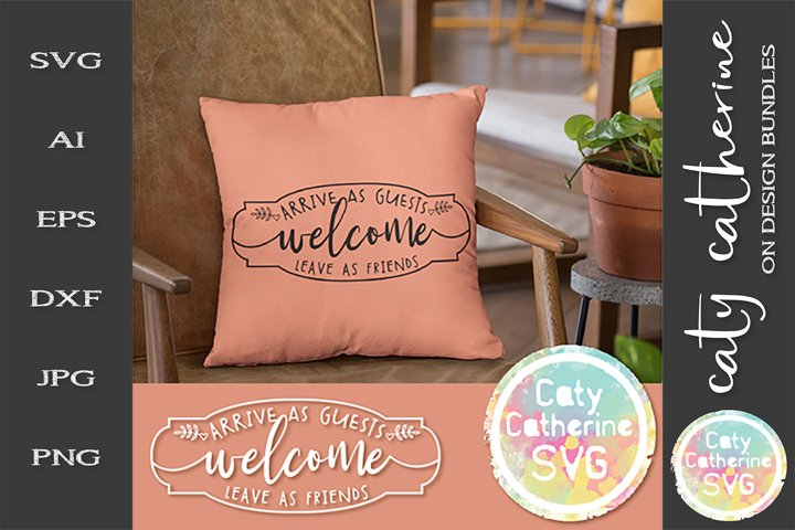 Welcome Sign Arrive As Guests Leave As Friends SVG Cut File