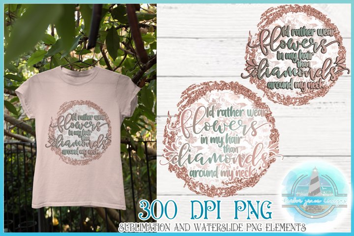 Flowers Over Diamonds Quote 300 dpi PNG for Sublimation