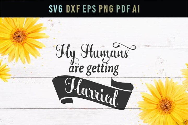 My humans are getting married,Wedding Svg, dog shirt Svg Dxf