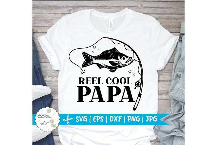 Reel Cool Papa Svg, Dad svg, Fishing SVG, Papa Svg File