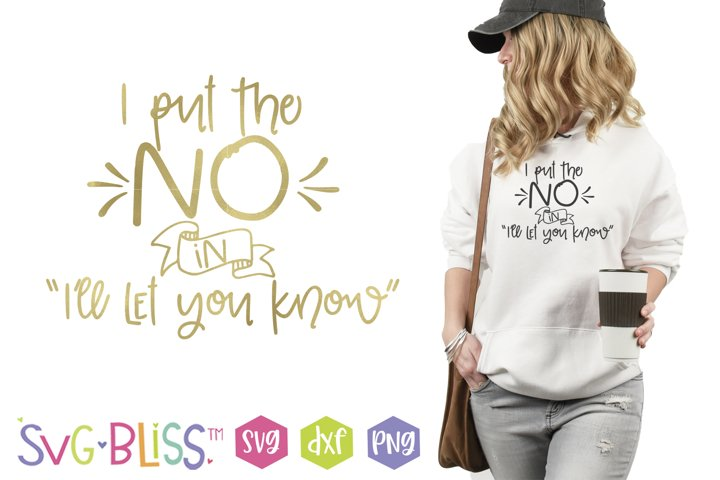 I Put the NO in Ill let you know- Funny Introvert SVG Quote