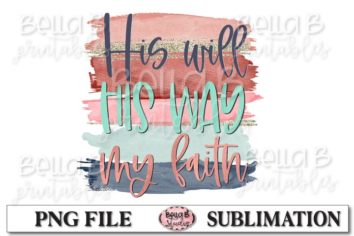 His Will His Way My Faith Sublimation Design, Christian PNG