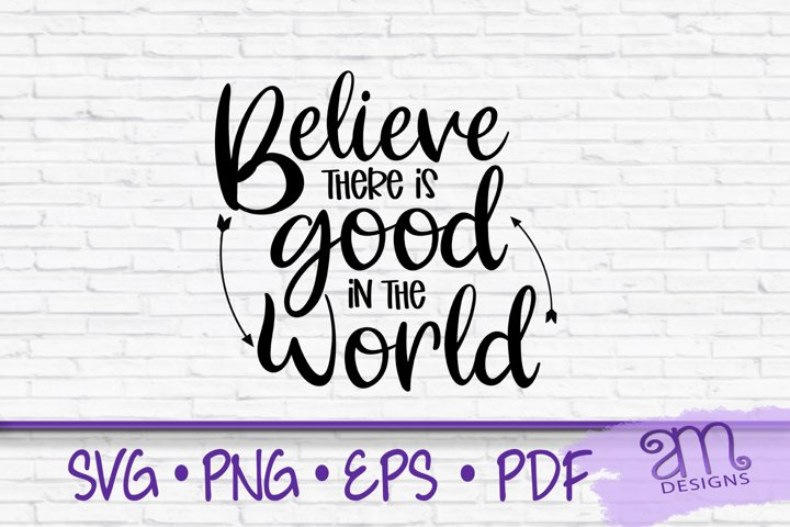 believe there is good in the world, motivational, svg