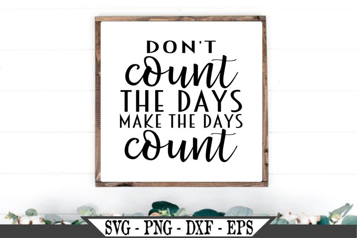 Dont Count The Days Make The Days Count SVG