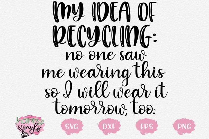 My Idea of Recycling Wear Again This Tomorrow- A Funny SVG