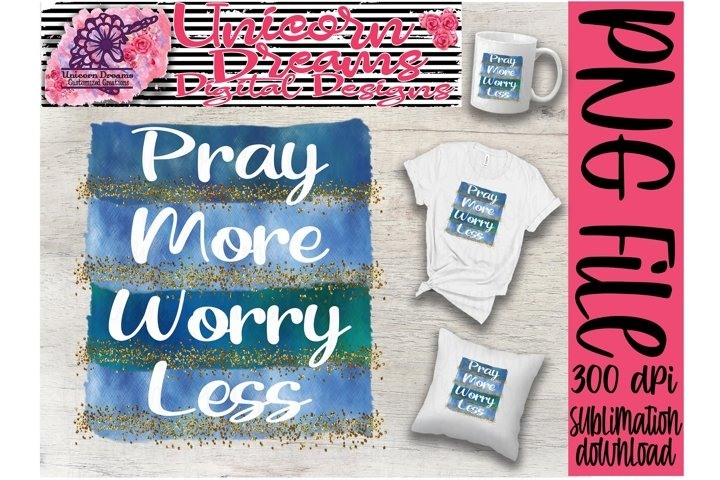 Sublimation Design Pray More Worry Less