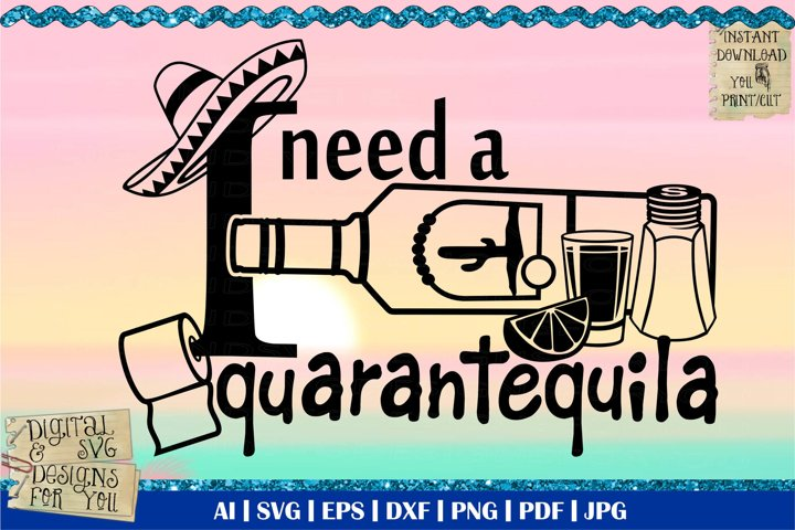 I need a quarantequila | Tequila svg| Social distancing svg