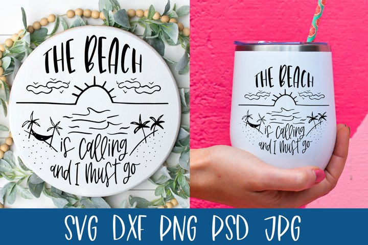 Beach SVG - Summer Quotes - The Beach Is Calling & I Must Go
