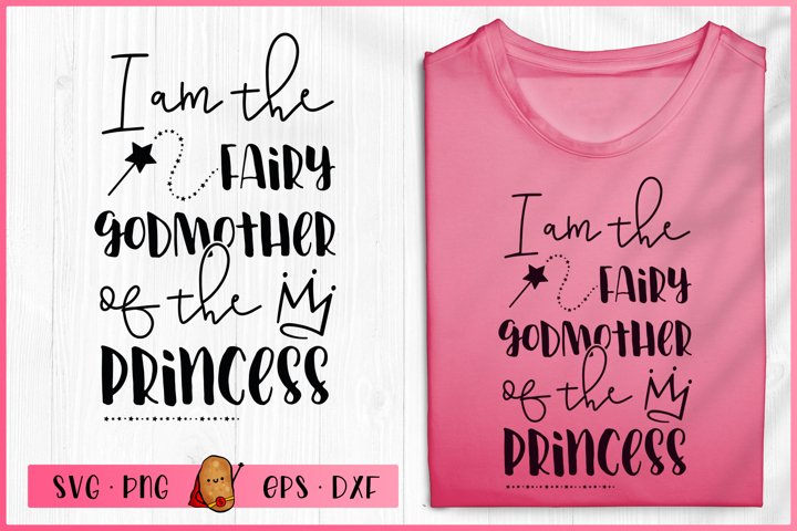 Fairy SVG - I am the Fairy Godmother of the Princess SVG
