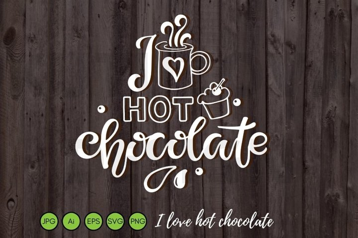 I love hot chocolate SVG PNG EPS. Winter Cocoa Quote