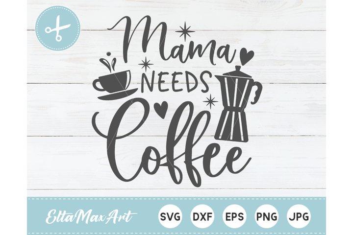 Mama needs coffee SVG, Coffee SVG, Funny Quote svg, Mom