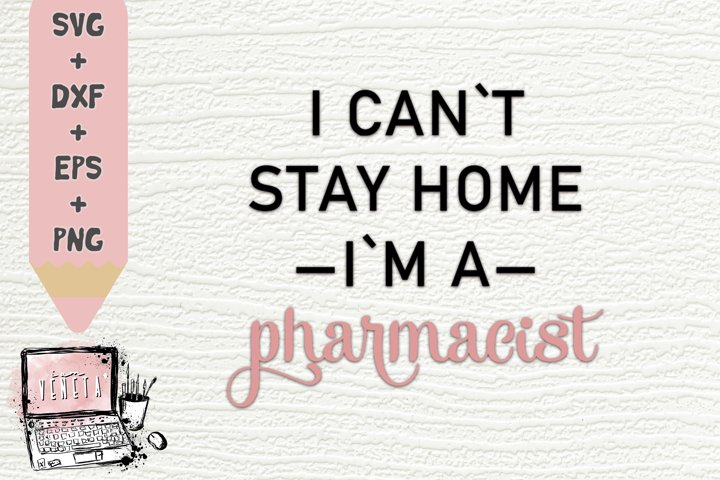 I cant stay home im a PHARMACIST | Quarantine | Be Safe| SVG
