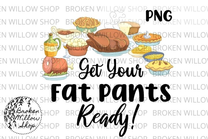 Get Your Fat Pants Ready! Sublimation PNG File