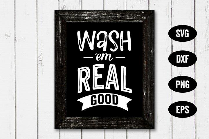 Wash Your Hands SVG, Wash Em Real Good, Cutting File
