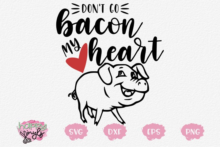 Kitchen SVG Cute SVG Don't Go Bacon My Heart SVG example
