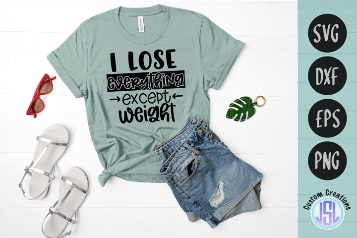 I Lose Everything Except Weight | Sarcasm | SVG DXF EPS PNG