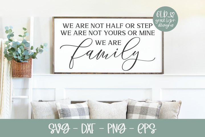 We Are Not Half Or Step - Family SVG Cut File