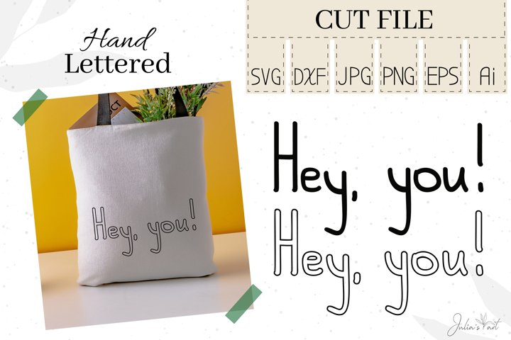 Hey, you! - Hand Lettered SVG Cut Files|DXF|Ai|EPS|PNG|JPG