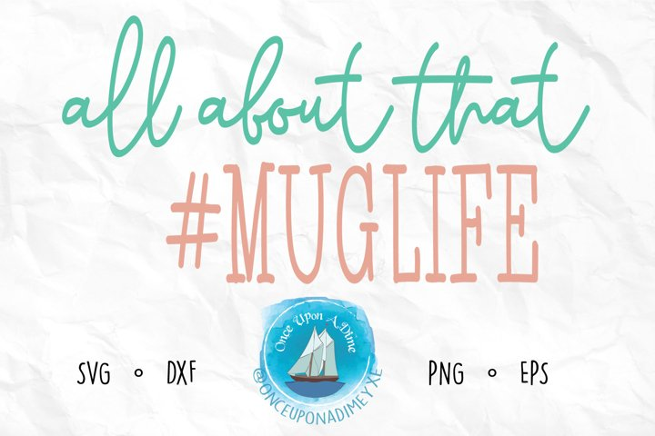 All About That Mug Life | Coffee | Funny SVG Cut File