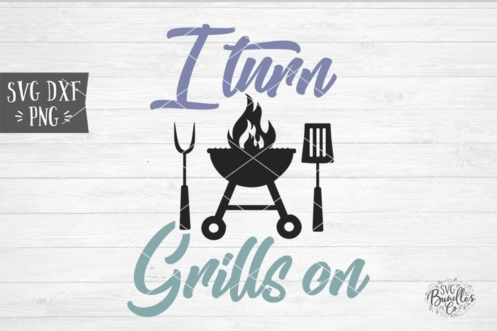 I Turn Grills On - Funny Fathers Day SVG DXF PNG