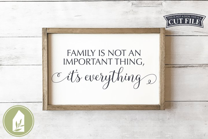 Family Is Not An Important Thing, Its Everything SVG Files