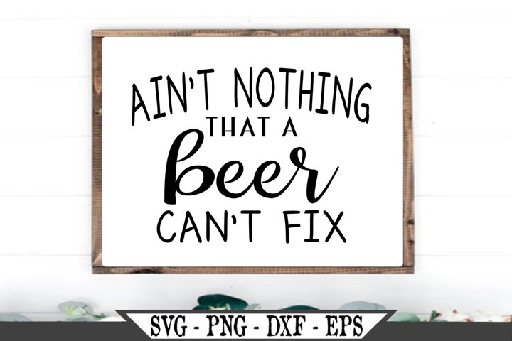 Aint Nothing That A Beer Cant Fix SVG
