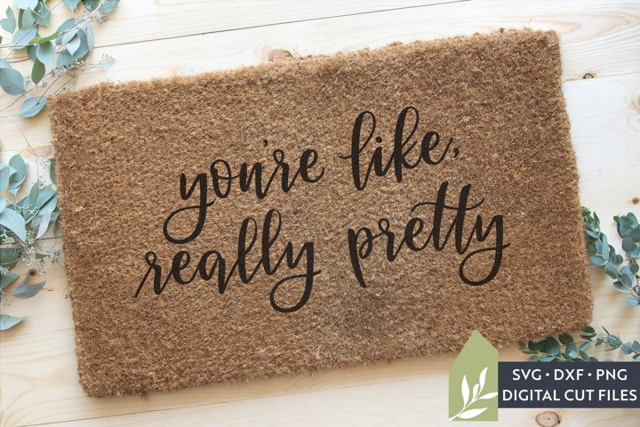 Youre Like Really Pretty Doormat SVG, Welcome Mat SVG
