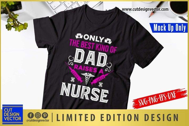 Only the Best Kind of Dad Raises a Nurse SVG