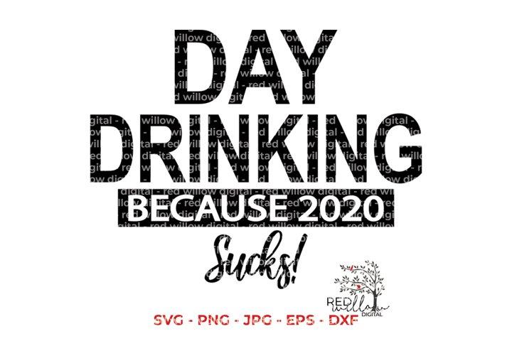 Day Drinking Because 2020 Sucks SVG