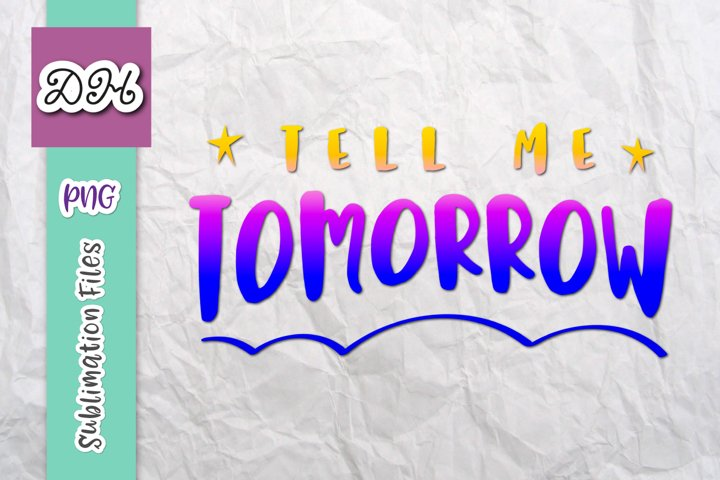 Tell Me Tomorrow Procrastinator Sign Sublimation Print PNG
