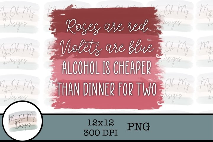 Roses are red Violets are blue Alcohol is cheaper PNG/JPG