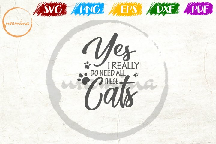 Yes I Really Do Need All Pet Quote Art SVG