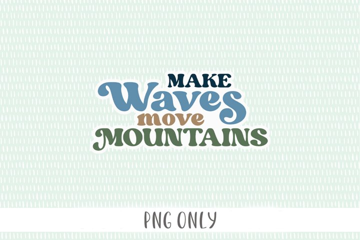 Make Waves Move Mountains Sticker PNG