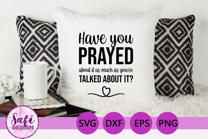 Have you prayed about it - Faith Cut File - SVG DXF EPS PNG