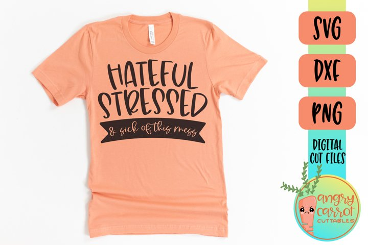 Hateful Stressed And Sick Of This Mess SVG | Funny Fall SVG