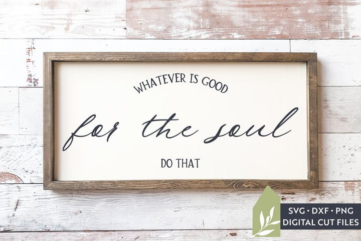 Whatever Is Good For The Soul SVG Files, Motivational SVG
