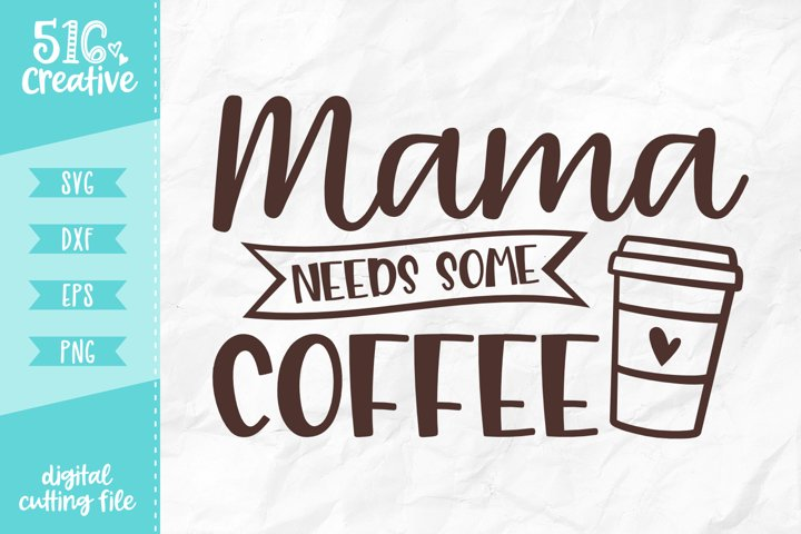 Mama Needs Some Coffee SVG DXF EPS PNG