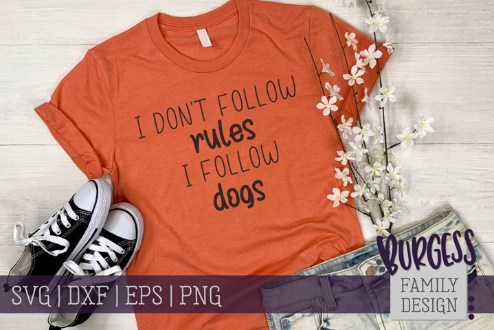 I dont follow rules I follow dogs | Cuttable