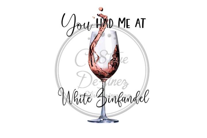 You Had Me at White Zinfandel - Wine Drink Pun - Sublimation