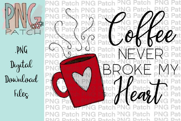 Coffee Never Broke My Heart, Fun Quotes PNG File