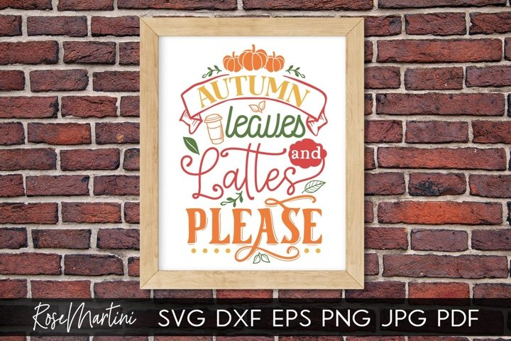 Autumn Leaves And Lattes Please SVG PNG Fall SVG Autumn