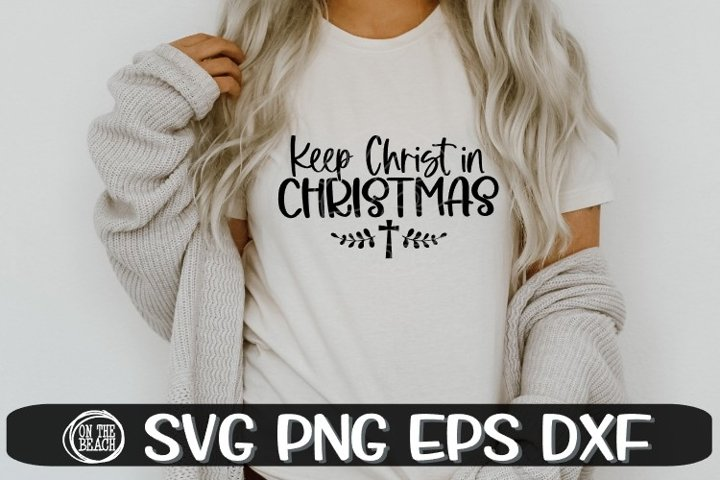 Keep Christ In Christmas- Christmas Svg - SVG PNG EPS DXF