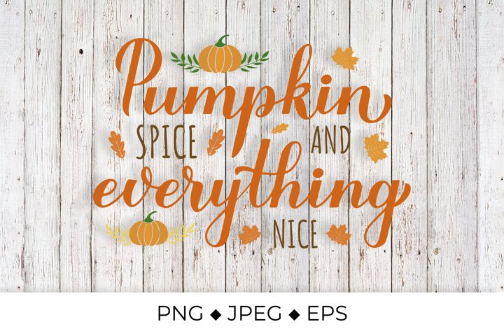 Pumpkin Spice and Everything Nice. Autumn quote. Fall Decor