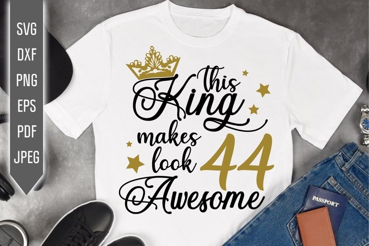 44th Birthday Svg. This King makes 44 look Awesome, dxf