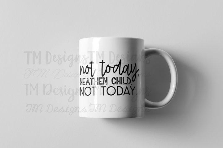 Not Today, Heathen Child SVG / Printable
