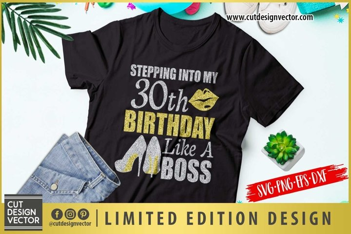Stepping Into My 30th Birthday Like a Boss SVG